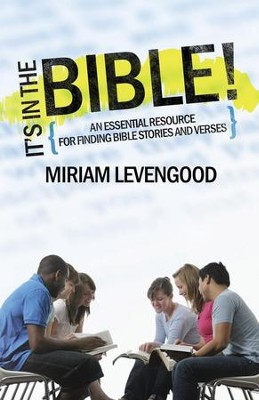 It's in the Bible!: A Teen's Essential Resource for Finding Bible Stories and Verses  -     By: Miriam Levengood
