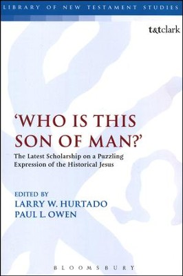 Who Is This Son of Man? The Latest Scholarship on a Puzzling Expression of the Historical Jesus  -     Edited By: Larry W. Hurtado, Paul L. Owen     By: Edited by Larry W. Hurtado & Paul L. Owen
