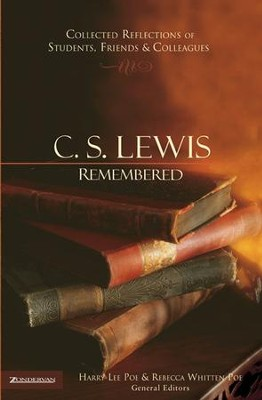 C. S. Lewis Remembered: Collected Reflections of Students, Friends& Colleagues - eBook  -     By: Harry Lee Poe, Rebecca Whitten Poe