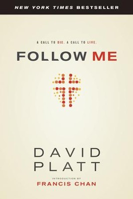 Follow Me: A Call to Die. A Call to Live. - eBook  -     By: David Platt, Franics Chan