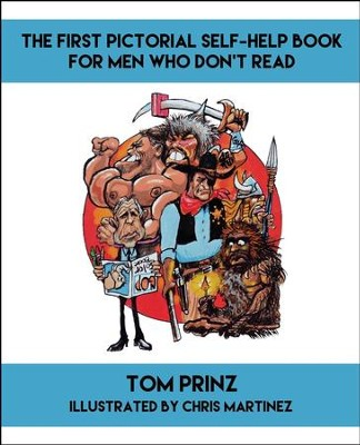 The First Pictorial Self-Help Book for Men Who Don't Read  -     By: Tom Prinz