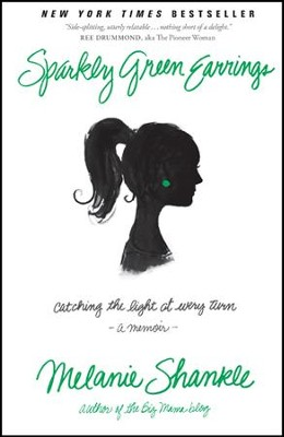 Sparkly Green Earrings: Catching the Light at Every Turn - eBook  -     By: Melanie Shankle