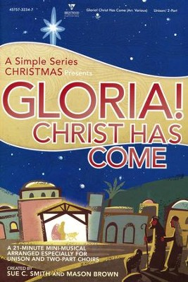 Gloria! Christ Has Come: A Simple Series Christmas (Choral Book)  -     By: Sue C. Smith, Mason Brown