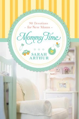 Mommy Time: 90 Devotions for New Moms - eBook  -     By: Sarah Arthur