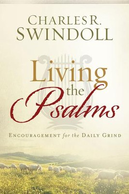 Living the Psalms: Encouragement for the Daily Grind - eBook  -     By: Charles R. Swindoll
