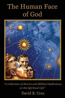 The Human Face of God: A Collection of Stories and Biblical Reflections on the Spiritual Life  -     By: David R. Cruz