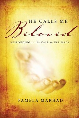 He Calls Me Beloved: Responding to the Call to Intimacy  -     By: Pamela Marhad