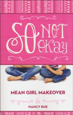 So Not Okay, #1 Mean Girl Makeover Series   -     By: Nancy Rue