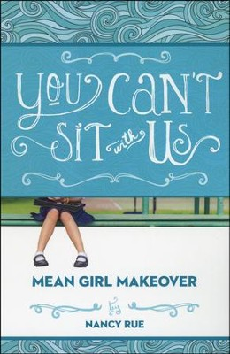 You Can't Sit With Us, #2 Mean Girl Makeover Series   -     By: Nancy Rue