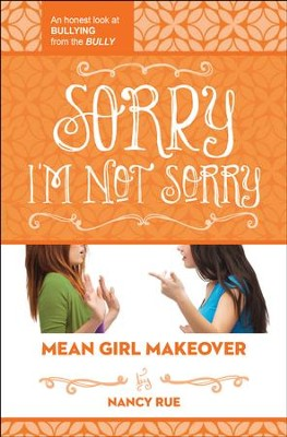 Sorry, I'm Not Sorry, Mean Girl Makeover Series #3   -     By: Nancy Rue