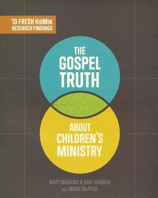 The Gospel Truth About Children's Ministry  -     By: Matt Markins, Dan Lovaglia, Mark McPeak