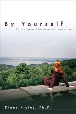 By Yourself: Encouragement for Those Who are Alone  -     By: Diane Rigley Ph.D.