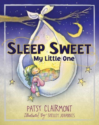 Sleep Sweet, My Little One  -     By: Patsy Clairmont