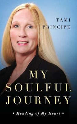 My Soulful Journey: Mending of My Heart  -     By: Tami Principe