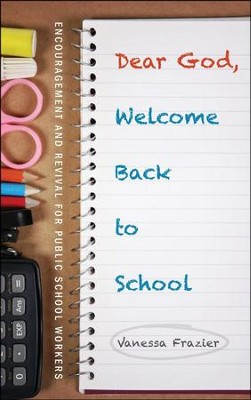 Dear God, Welcome Back to School: Encouragement and Revival for Public School Workers  -     By: Vanessa Frazier