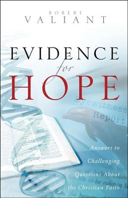 Evidence for Hope: Anwers to Challenging Questions About the Christian Faith  -     By: Robert Valiant