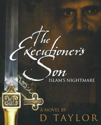 The Executioner's Son: Islam's Nightmare  -     By: D. Taylor