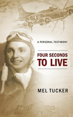 Four Seconds to Live: A Personal Testimony  -     By: Mel Tucker