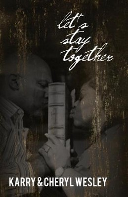 Let's Stay Together  -     By: Karry Wesley, Cheryl Wesley