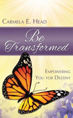 Be Transformed: Empowering You for Destiny  -     By: Carmela E. Head