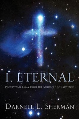 I: Eternal: Poetry and Essay From the Struggle of Existence  -     By: Darnell L. Sherman