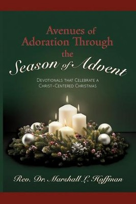 Avenues of Adoration Through the Season of Advent: Devotionals that Celebrate a Christ-Centered Christmas  -     By: Rev. Dr. Marshall L. Hoffman