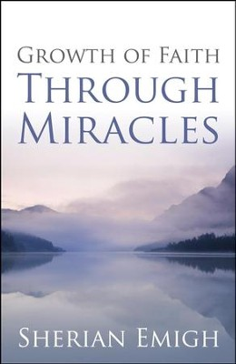 Growth of Faith Through Miracles  -     By: Sherian Emigh