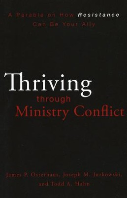 Thriving through Ministry Conflict: A Parable on How Resistance Can Be Your Ally  -     By: James P. Osterhaus, Joseph M. Jurkowski, Todd A. Hahn