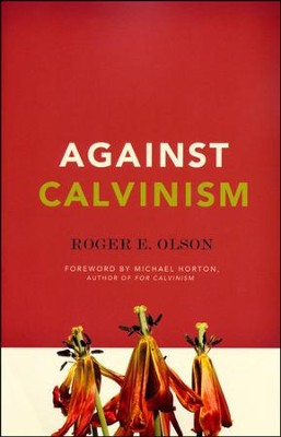 Against Calvinism  -     By: Roger E. Olson