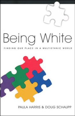 Being White: Finding Our Place in a Multiethnic World  -     By: Paula Harris, Doug Schaupp