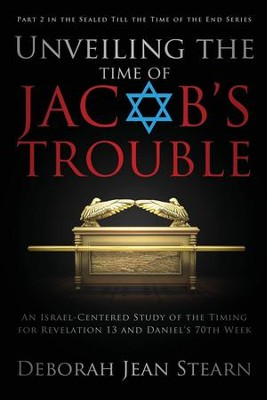 Unveiling the Time of Jacob's Trouble: An Israel-Centered Study of the Timing for Revelation 13 and Daniel's 70th Week  -     By: Deborah Jean Stearn