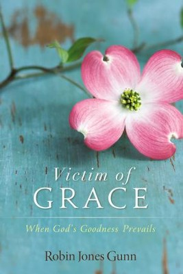 Victim of Grace: When God's Goodness Prevails  -     By: Robin Jones Gunn