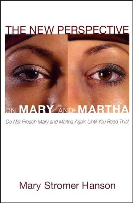 The New Perspective on Mary and Martha   -     By: Mary Stromer Hanson