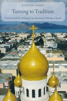 Turning to Tradition: Converts and the Making of an American Orthodox Church  -     By: D. Oliver Herbel