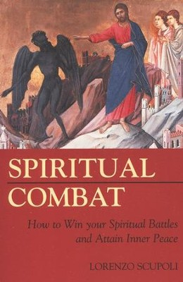 Spiritual Combat: How to Win Your Spiritual Battles & Attain Peace  -     By: Lorenzo Scupoli