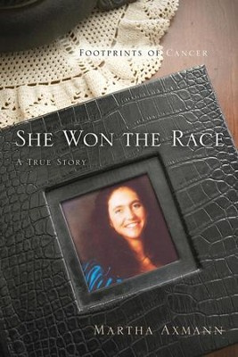 She Won the Race: Footprints of Cancer  -     By: Martha Axmann