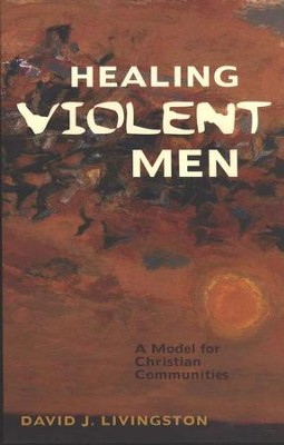 Healing Violent Men: A Model for Christian Communities   -     By: David J. Livingston