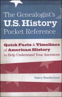 The Genealogist's U.S. History Pocket Reference: Quick Facts & Timelines of American History  -     By: Nancy Hendrickson