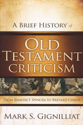 A Brief History of Old Testament Criticism: From Benedict Spinoza to Brevard Childs  -     By: Mark S. Gignilliat