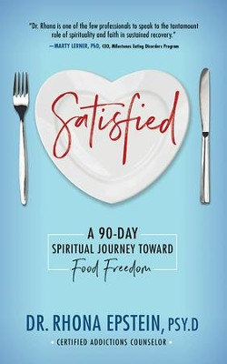 Satisfied: A 90-Day Spiritual Journey Toward  Food Freedom  -     By: Dr. Rhona Epstein