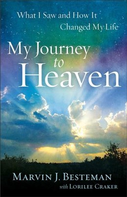 My Journey to Heaven: What I Saw and How It Changed My Life - eBook  -     By: Marvin J. Besteman with Lorilee Craker