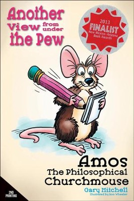 Amos the Philosophical Churchmouse: Another View from Under the Pew  -     By: Gary Mitchell