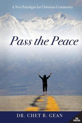 Pass the Peace: A New Paradigm for Christian Community  -     By: Dr. Chet Gean