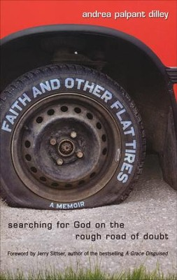 Faith and Other Flat Tires: Searching for God on the Rough Road of Doubt  -     By: Andrea P. Dilley
