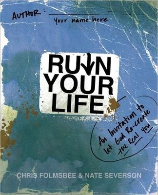 Ruin Your Life: An Invitation to Let God Recreate the Real You - Slightly Imperfect  -     By: Chris Folmsbee, Nate Severson