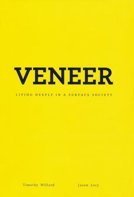 Veneer: Living Deeply in a Surface Society  -     By: Timothy D. Willard, R. Jason Locy