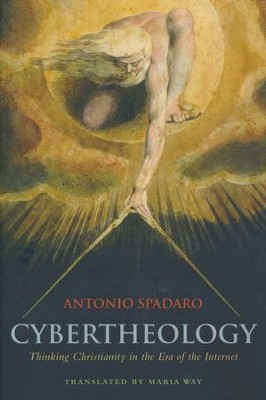 Cybertheology: Thinking Christianity in the Era of the Internet  -     By: Antonio Spadaro, Maria Way