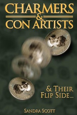 Charmers & Con Artists: & Their Flip Side...  -     By: Sandra Scott