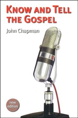 Know and Tell the Gospel (Revised)  -     By: John Chapman