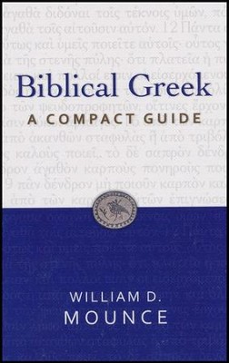 Biblical Greek: A Compact Guide  -     By: William D. Mounce
